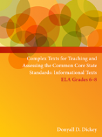 Complex Texts for Teaching and Assessing the Common Core State Standards: Informational Texts – ELA Grades 6-8