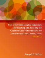 Next Generation Graphic Organizers for Teaching and Assessing the Common Core State Standards for Informational and Literary Texts: ELA 9-12