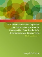 Next Generation Graphic Organizers for Teaching and Assessing the Common Core State Standards for Informational and Literary Texts: ELA 3-5