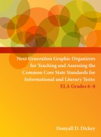 Next Generation Graphic Organizers for Teaching and Assessing the Common Core State Standards for Informational and Literary Texts: ELA 6-8