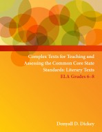 Complex Texts for Teaching and Assessing the Common Core State Standards:  Literary Texts – Grades 6-8