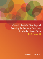 Complex Texts for Teaching and Assessing the Common Core State Standards:  Literary Texts – Grade 10 Workbook