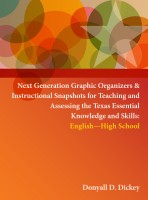 Next Generation Graphic Organizers and Instructional Snapshots for Teaching and Assessing the Texas Essential Knowledge and Skills English – High School