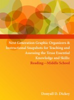 Next Generation Graphic Organizers and Instructional Snapshots for Teaching and Assessing the Texas Essential Knowledge and Skills (Reading) – Middle School