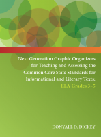 Next Generation Graphic Organizers for Teaching and Assessing the Common Core State Standards for Informational and Literary Texts: ELA 3-5 Workbook