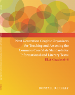 Next Generation Graphic Organizers for Teaching and Assessing the Common Core State Standards for Informational and Literary Texts: ELA 6-8 Workbook