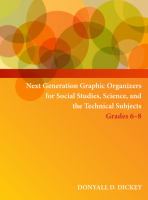 Next Generation Graphic Organizers for Social Studies, Science and the Technical Subjects Grades 6-8