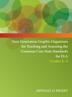 Next Generation Graphic Organizers for Teaching and Assessing the Common Core State Standards for ELA Grades K-2