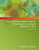 Next Generation Graphic Organizers for Teaching and Assessing the Mathematics TEKS: Grades 3-6