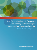 Next Generation Graphic Organizers for Teaching and Assessing the Common Core State Standards for: Mathematics 6 – Algebra I