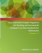 Next Generation Graphic Organizers for Teaching and Assessing the Common Core State Standards for: Mathematics Grades 3-5